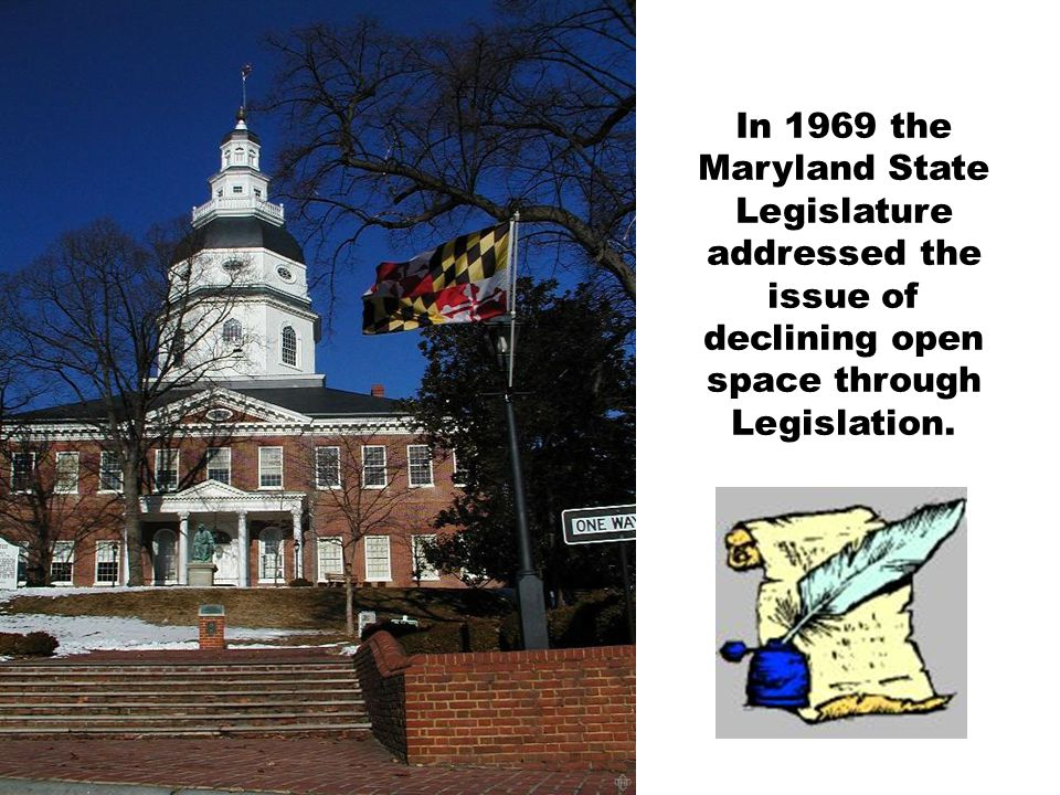 In 1969 the Maryland State Legislature addressed the issue of declining open space through Legislation.