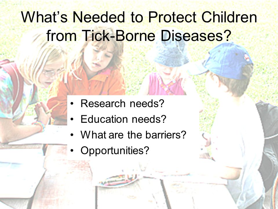 Whats Needed to Protect Children from Tick-Borne Diseases.