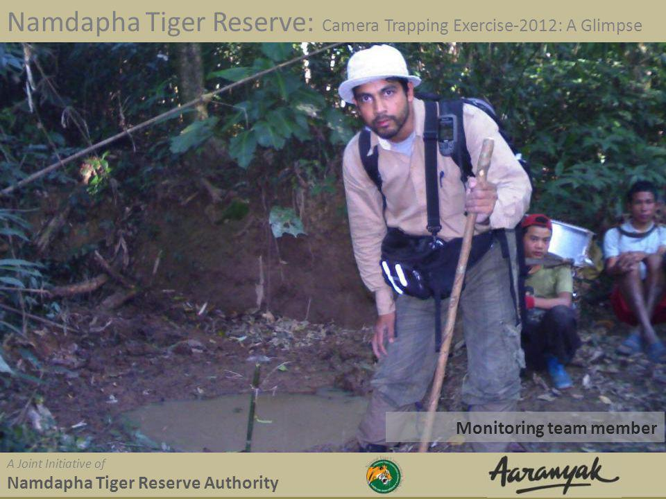 Monitoring team member Namdapha Tiger Reserve: Camera Trapping Exercise-2012: A Glimpse A Joint Initiative of Namdapha Tiger Reserve Authority