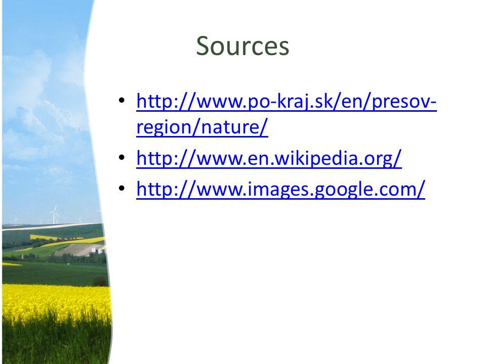 Sources http://www.po-kraj.sk/en/presov- region/nature/ http://www.en.wikipedia.org/ http://www.images.google.com/