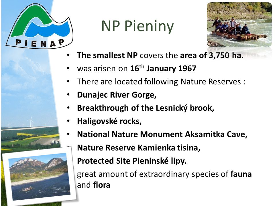 NP Pieniny The smallest NP covers the area of 3,750 ha. was arisen on 16 th January 1967 There are located following Nature Reserves : Dunajec River G