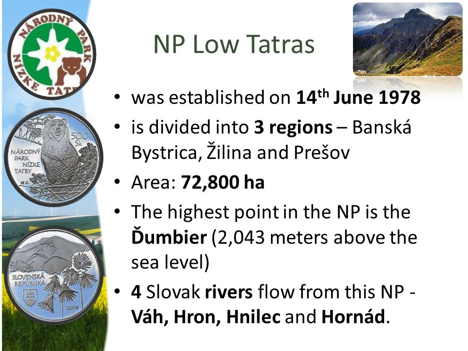 NP Low Tatras was established on 14 th June 1978 is divided into 3 regions – Banská Bystrica, Žilina and Prešov Area: 72,800 ha The highest point in t