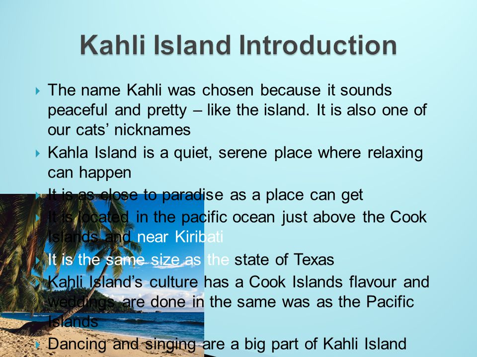 The name Kahli was chosen because it sounds peaceful and pretty – like the island.