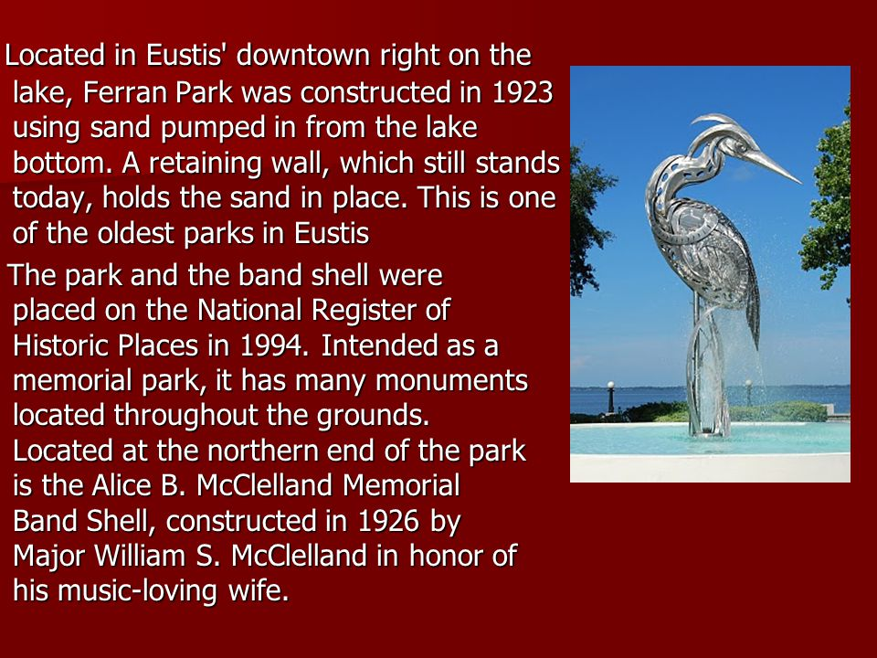 Located in Eustis downtown right on the lake, Ferran Park was constructed in 1923 using sand pumped in from the lake bottom.