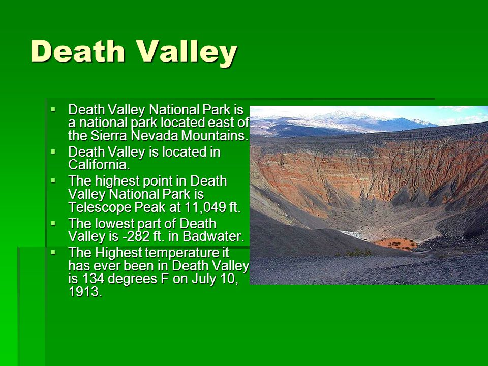 Death Valley Death Valley National Park is a national park located east of the Sierra Nevada Mountains. Death Valley National Park is a national park