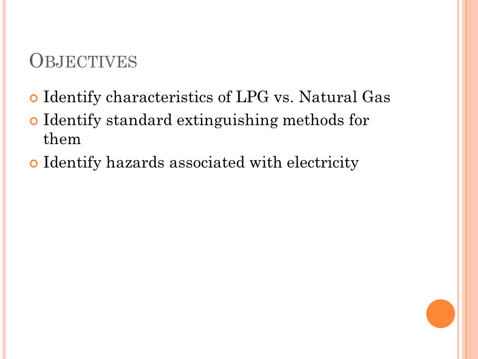 O BJECTIVES Identify characteristics of LPG vs.