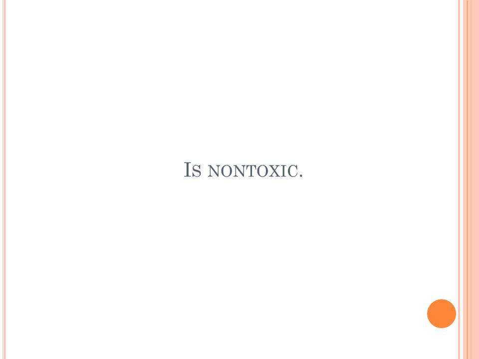 I S NONTOXIC.