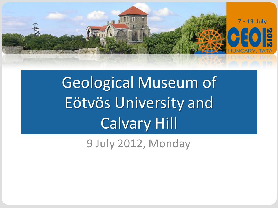 Geological Museum of Eötvös University and Calvary Hill 9 July 2012, Monday
