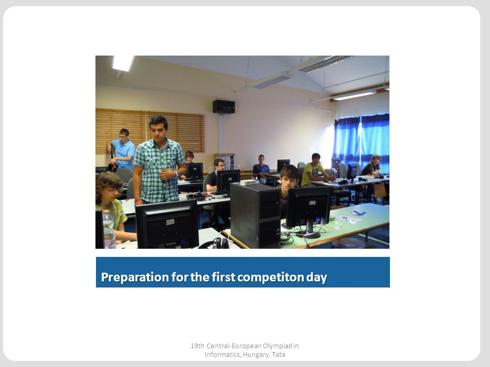 Looking around 19th Central-European Olympiad in Informatics, Hungary, Tata