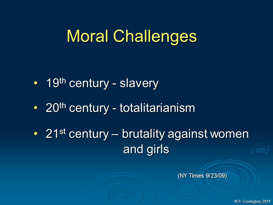 Moral Challenges 19 th century - slavery 19 th century - slavery 20 th century - totalitarianism 20 th century - totalitarianism 21 st century – bruta