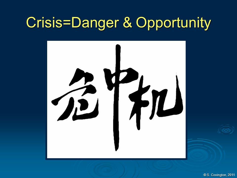 Crisis=Danger & Opportunity © S. Covington, 2011