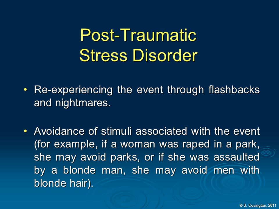 Post-Traumatic Stress Disorder Re-experiencing the event through flashbacks and nightmares.Re-experiencing the event through flashbacks and nightmares