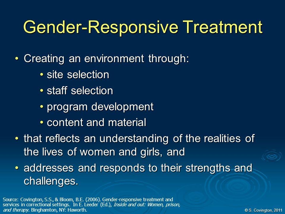 Gender-Responsive Treatment Creating an environment through:Creating an environment through: site selectionsite selection staff selectionstaff selecti