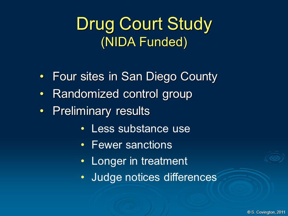 © S. Covington, 2011 Drug Court Study (NIDA Funded) Four sites in San Diego CountyFour sites in San Diego County Randomized control groupRandomized co