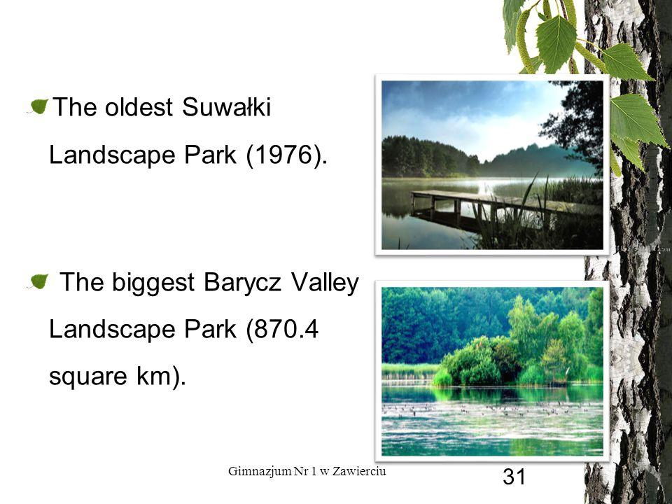 The oldest Suwałki Landscape Park (1976). The biggest Barycz Valley Landscape Park (870.4 square km). Gimnazjum Nr 1 w Zawierciu 31