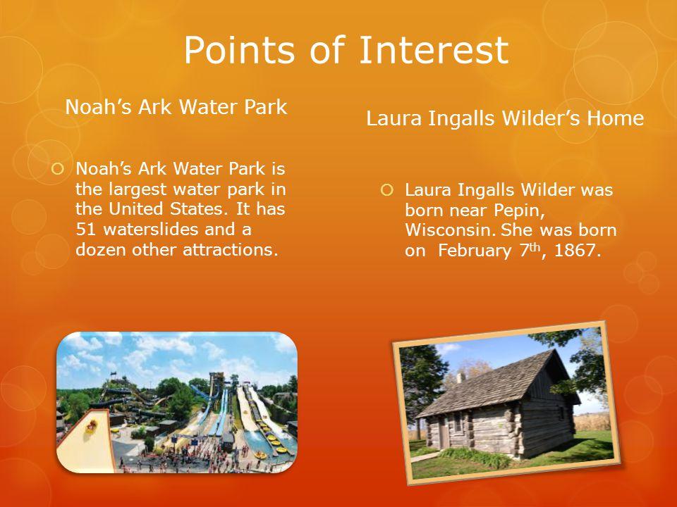 Points of Interest Noahs Ark Water Park Noahs Ark Water Park is the largest water park in the United States.