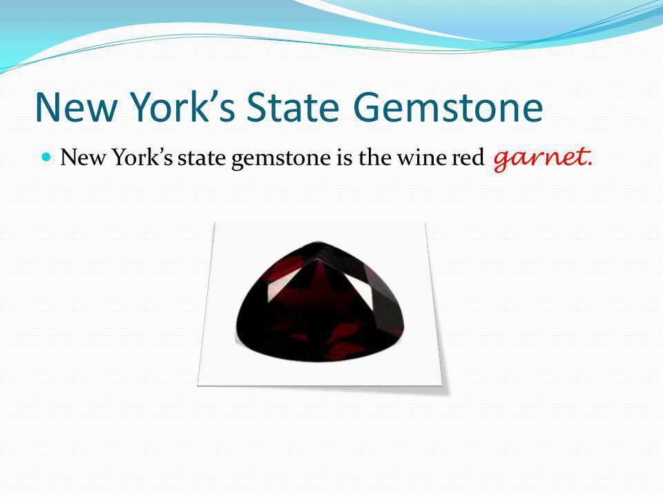 New Yorks State Gemstone New Yorks state gemstone is the wine red garnet.