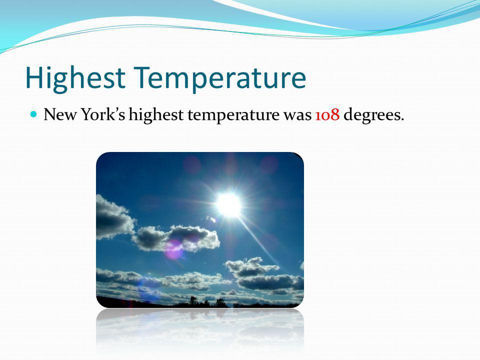 Highest Temperature New Yorks highest temperature was 108 degrees.