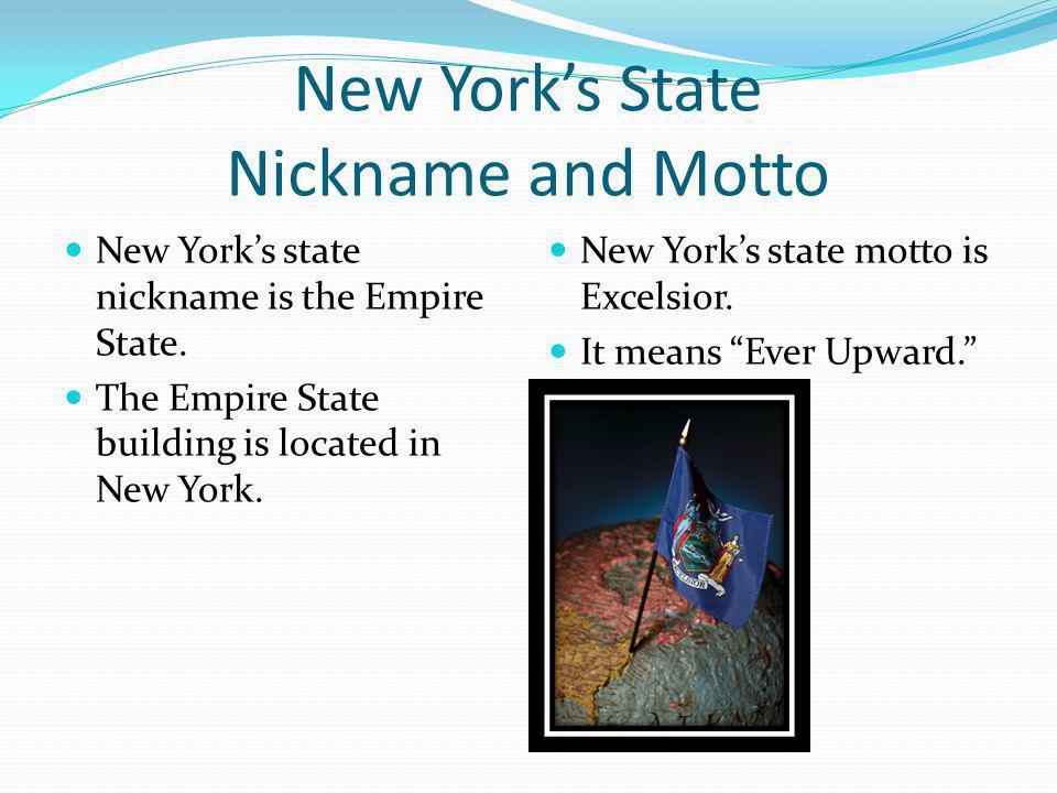 New Yorks State Nickname and Motto New Yorks state nickname is the Empire State. The Empire State building is located in New York. New Yorks state mot
