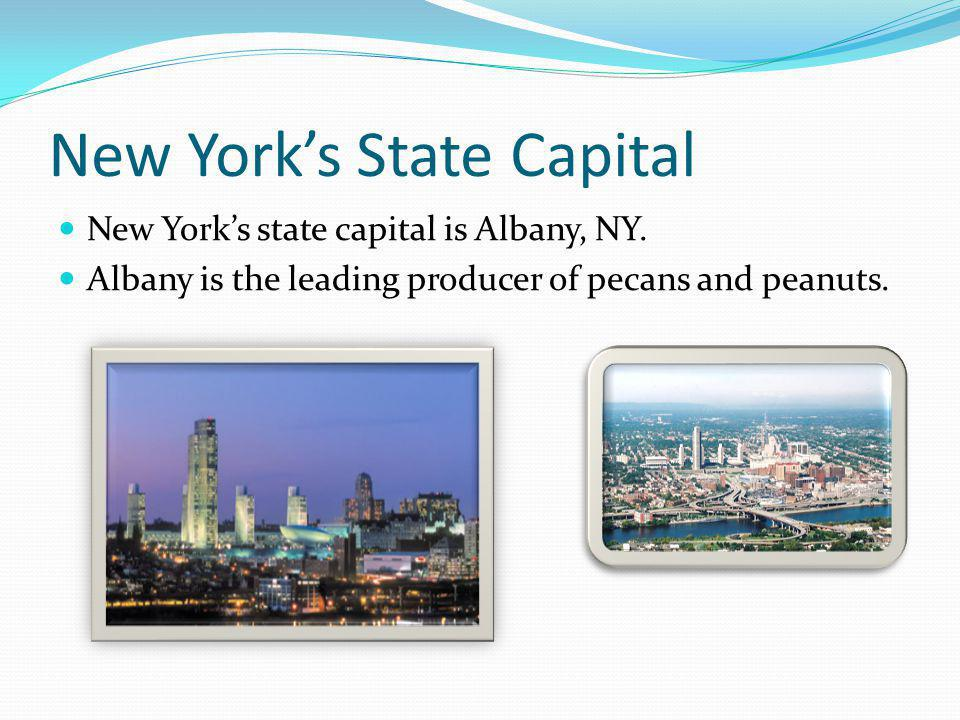 New Yorks State Capital New Yorks state capital is Albany, NY. Albany is the leading producer of pecans and peanuts.