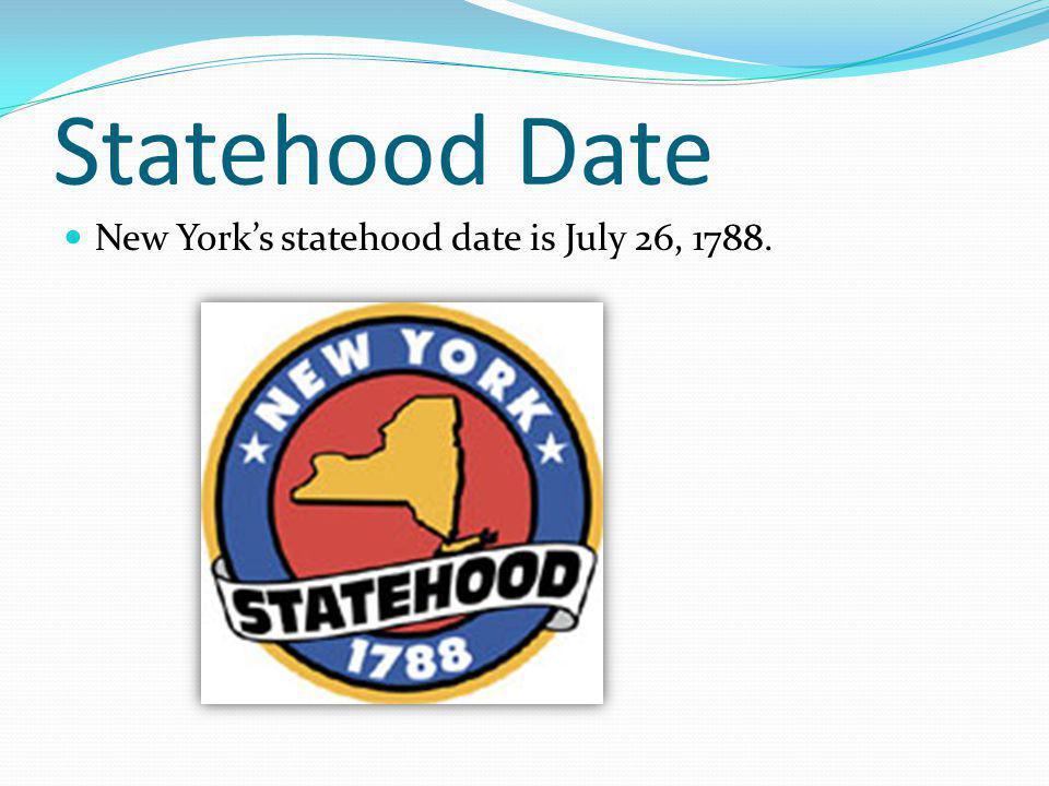 Statehood Date New Yorks statehood date is July 26, 1788.