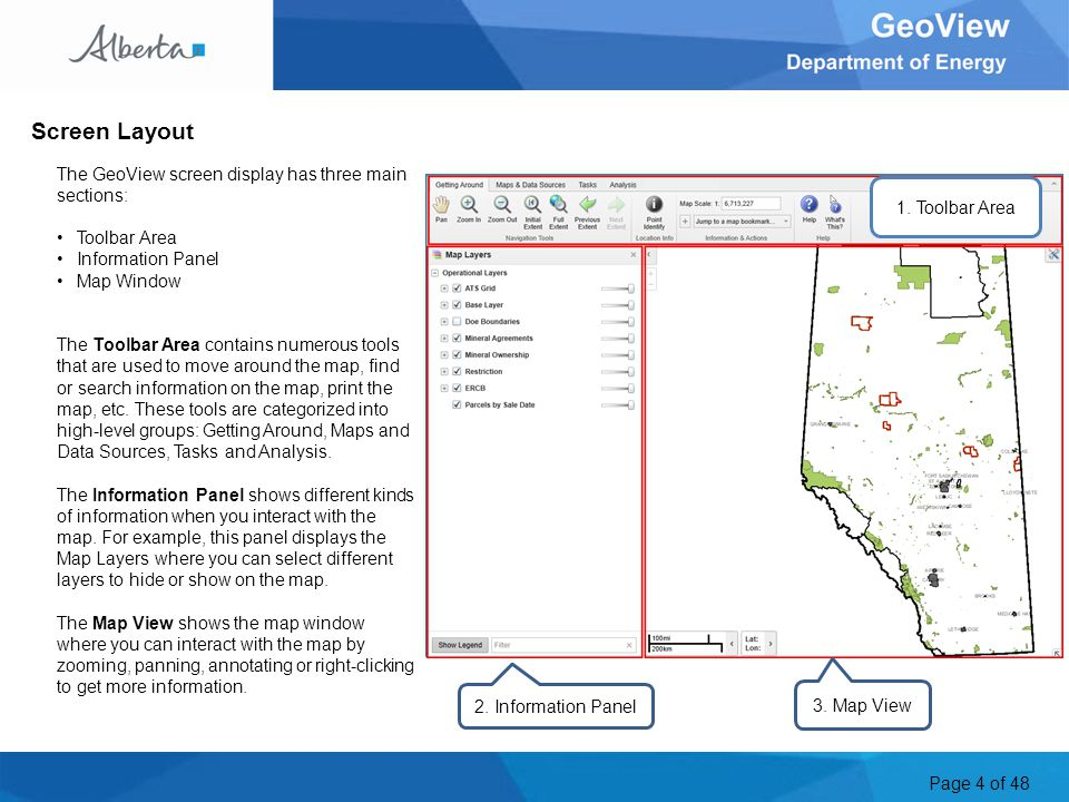 Page 4 of 48 Screen Layout The GeoView screen display has three main sections: Toolbar Area Information Panel Map Window The Toolbar Area contains numerous tools that are used to move around the map, find or search information on the map, print the map, etc.