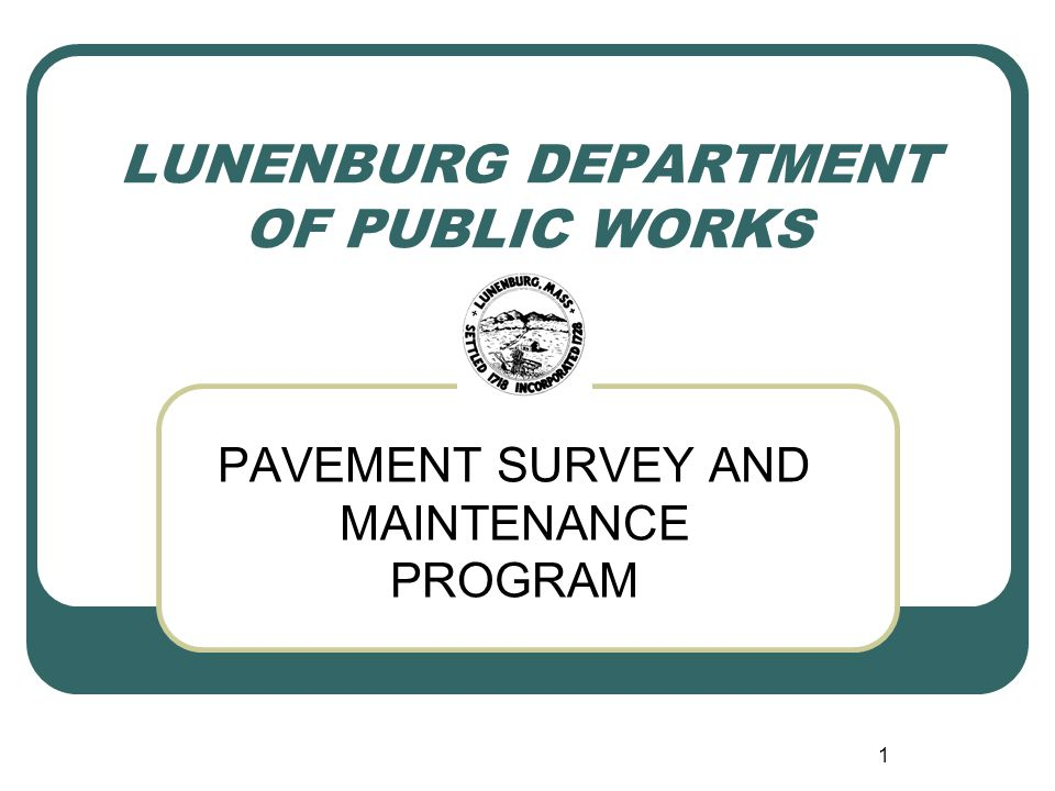 1 LUNENBURG DEPARTMENT OF PUBLIC WORKS PAVEMENT SURVEY AND MAINTENANCE PROGRAM
