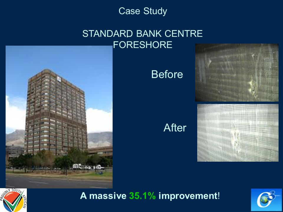 . Before After A massive 35.1% improvement! Case Study STANDARD BANK CENTRE FORESHORE