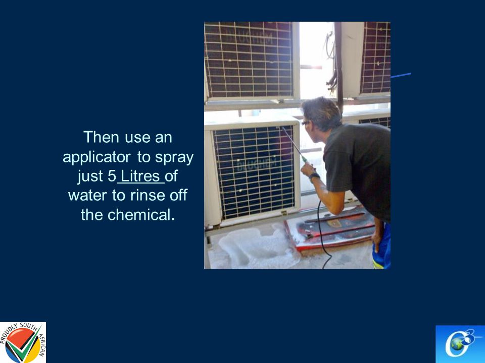 Then use an applicator to spray just 5 Litres of water to rinse off the chemical.