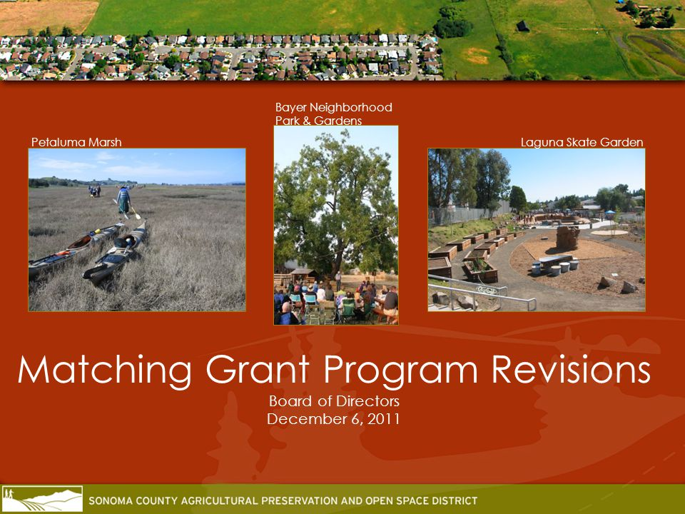 Matching Grant Program Revisions Board of Directors December 6, 2011 Laguna Skate Garden Bayer Neighborhood Park & Gardens Petaluma Marsh