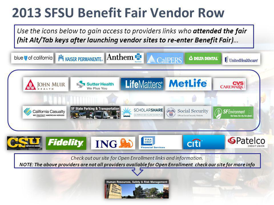 2013 SFSU Benefit Fair Vendor Row Use the icons below to gain access to providers links who attended the fair (hit Alt/Tab keys after launching vendor