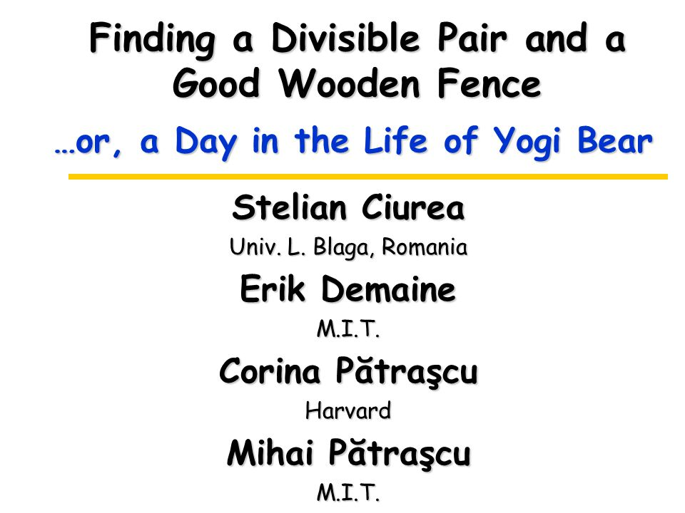 Finding a Divisible Pair and a Good Wooden Fence Stelian Ciurea Univ.