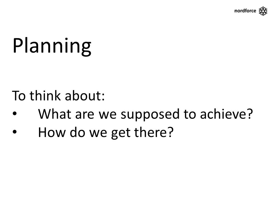 Planning To think about: What are we supposed to achieve How do we get there