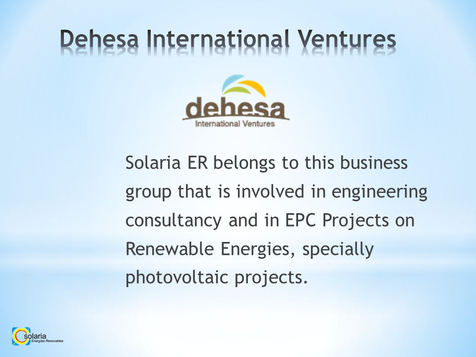 Solaria ER belongs to this business group that is involved in engineering consultancy and in EPC Projects on Renewable Energies, specially photovoltaic projects.