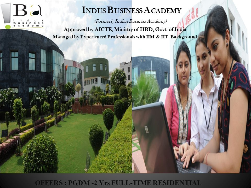 ACADEMY (Formerly Indian Business Academy) OFFERS : PGDM -2 Yrs FULL-TIME RESIDENTIAL PROGRAMME I NDUS B USINESS A CADEMY (Formerly Indian Business Ac