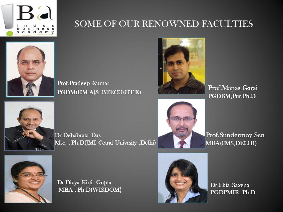 SOME OF OUR RENOWNED FACULTIES Prof.Pradeep Kumar PGDM(IIM-A)& BTECH(IIT-K) Dr.Debabrata Das Msc., Ph.D(JMI Cetral Univrsity,Delhi) Dr.Divya Kirti Gup