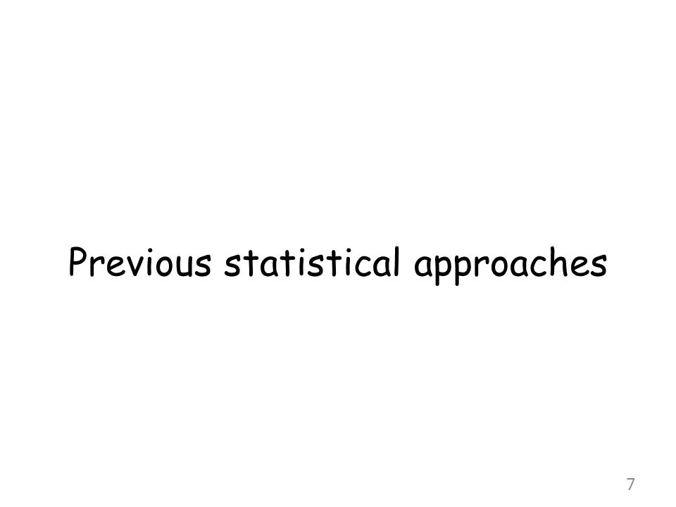 Previous statistical approaches 7