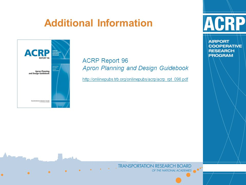 Additional Information ACRP Report 96 Apron Planning and Design Guidebook http://onlinepubs.trb.org/onlinepubs/acrp/acrp_rpt_096.pdf
