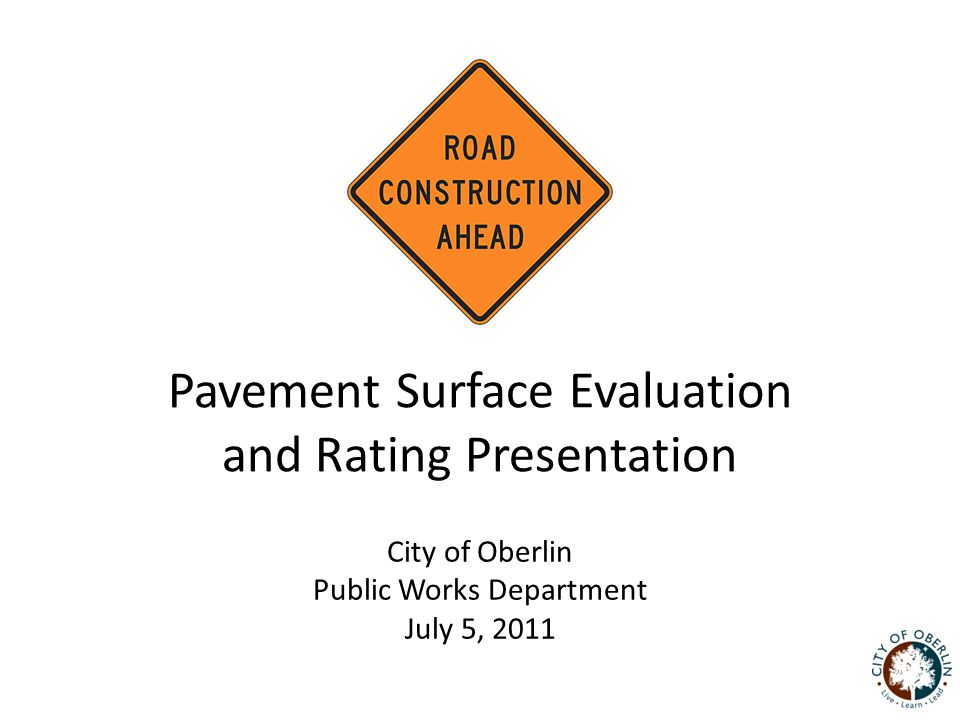 Pavement Surface Evaluation and Rating Presentation City of Oberlin Public Works Department July 5, 2011