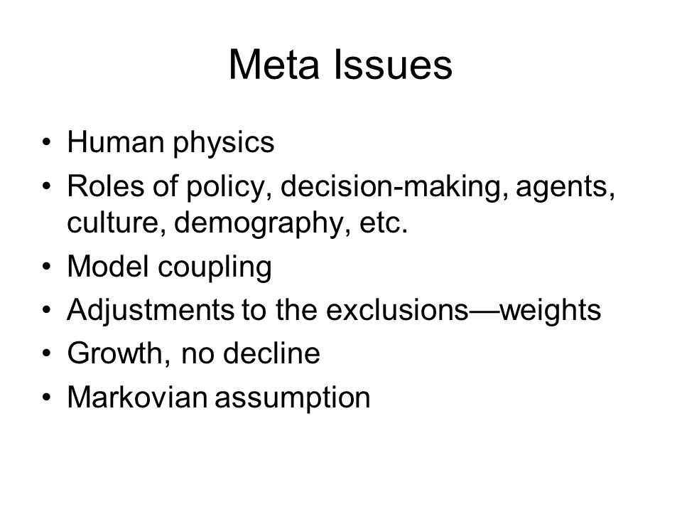 Meta Issues Human physics Roles of policy, decision-making, agents, culture, demography, etc.