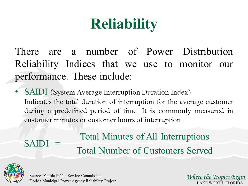 Reliability There are a number of Power Distribution Reliability Indices that we use to monitor our performance. These include: SAIDI (System Average