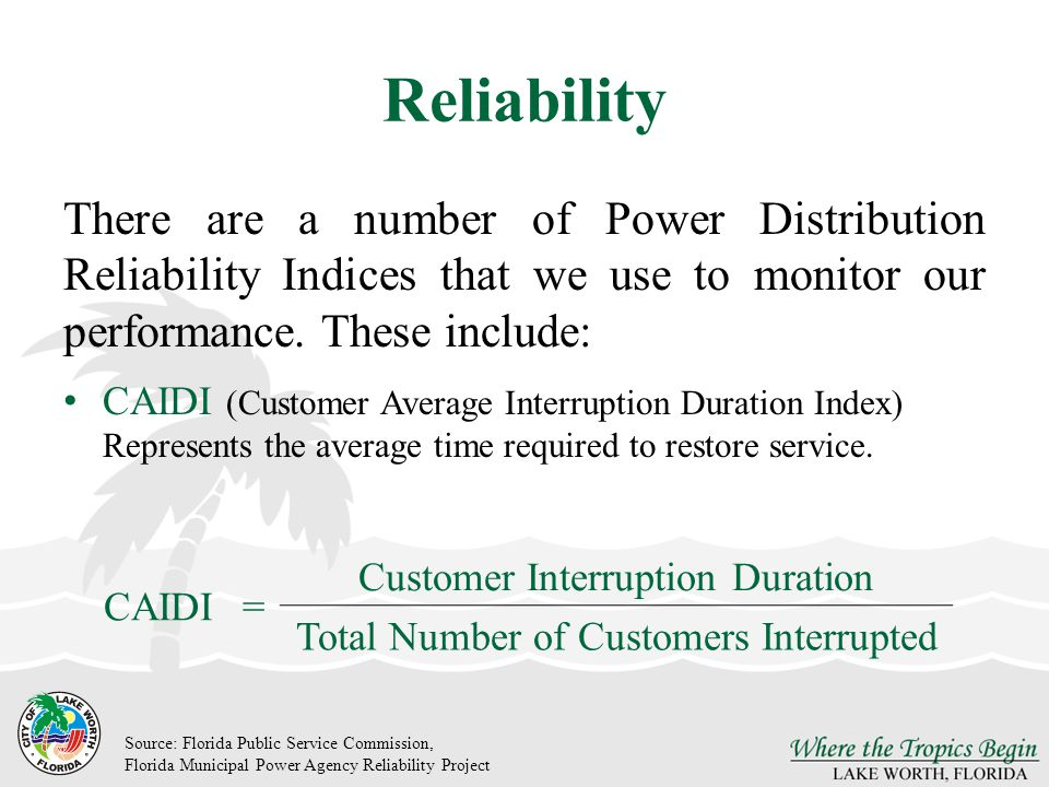 Reliability There are a number of Power Distribution Reliability Indices that we use to monitor our performance.