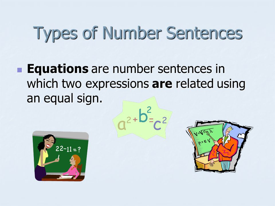 Types of Number Sentences Equations are number sentences in which two expressions are related using an equal sign.