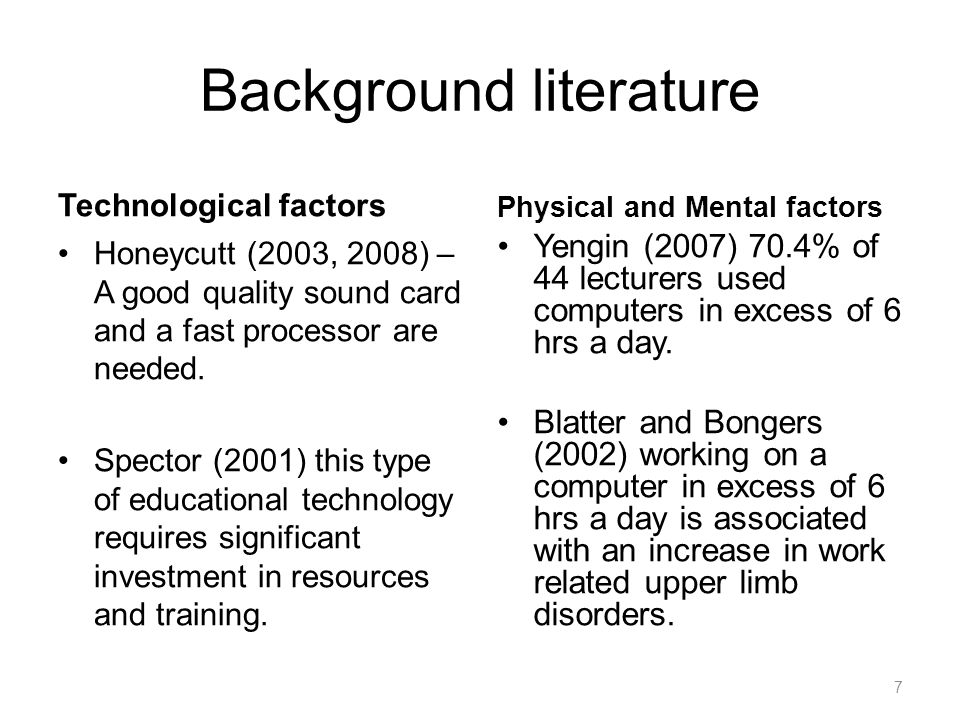 Background literature Technological factors Honeycutt (2003, 2008) – A good quality sound card and a fast processor are needed.