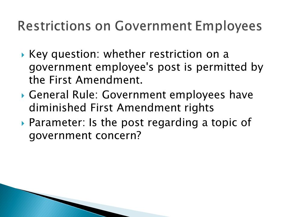 Key question: whether restriction on a government employee's post is permitted by the First Amendment. General Rule: Government employees have diminis