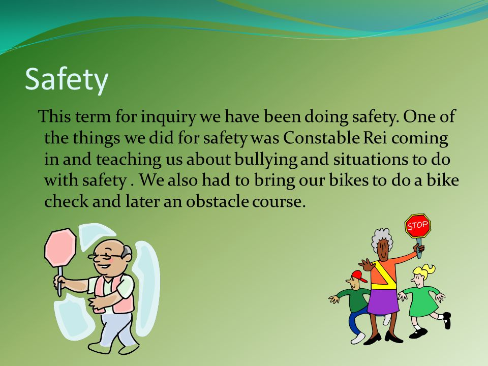 Safety This term for inquiry we have been doing safety.