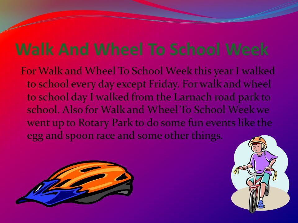 Walk And Wheel To School Week For Walk and Wheel To School Week this year I walked to school every day except Friday.