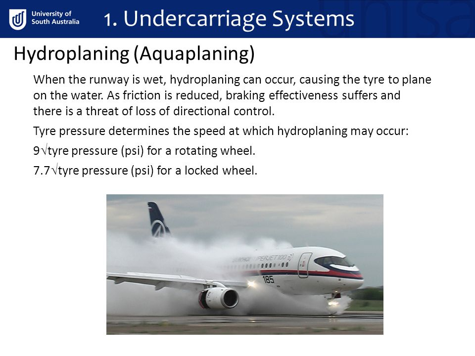 When the runway is wet, hydroplaning can occur, causing the tyre to plane on the water. As friction is reduced, braking effectiveness suffers and ther