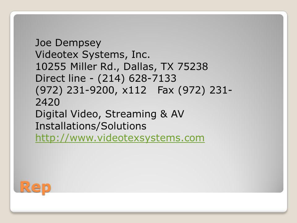 Rep Joe Dempsey Videotex Systems, Inc. 10255 Miller Rd., Dallas, TX 75238 Direct line - (214) 628-7133 (972) 231-9200, x112 Fax (972) 231- 2420 Digita