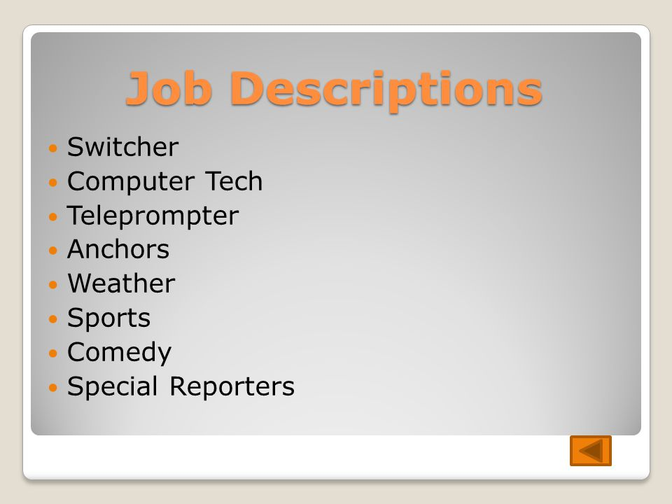 Job Descriptions Switcher Computer Tech Teleprompter Anchors Weather Sports Comedy Special Reporters
